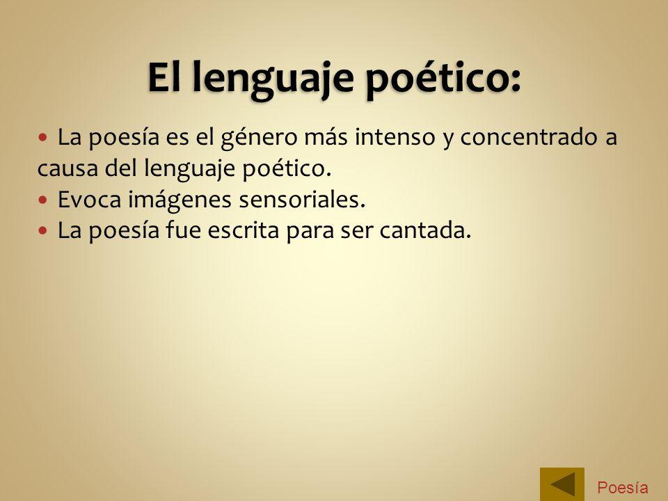 La poesía es el género más intenso y concentrado a causa del lenguaje poético. Evoca imágenes sensoriales. La poesía fue escrita para ser cantada. Poe