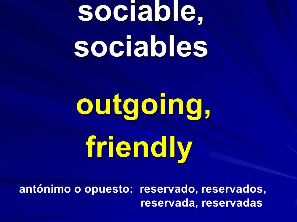 sociable, sociables outgoing, friendly antónimo o opuesto: reservado, reservados, reservada, reservadas