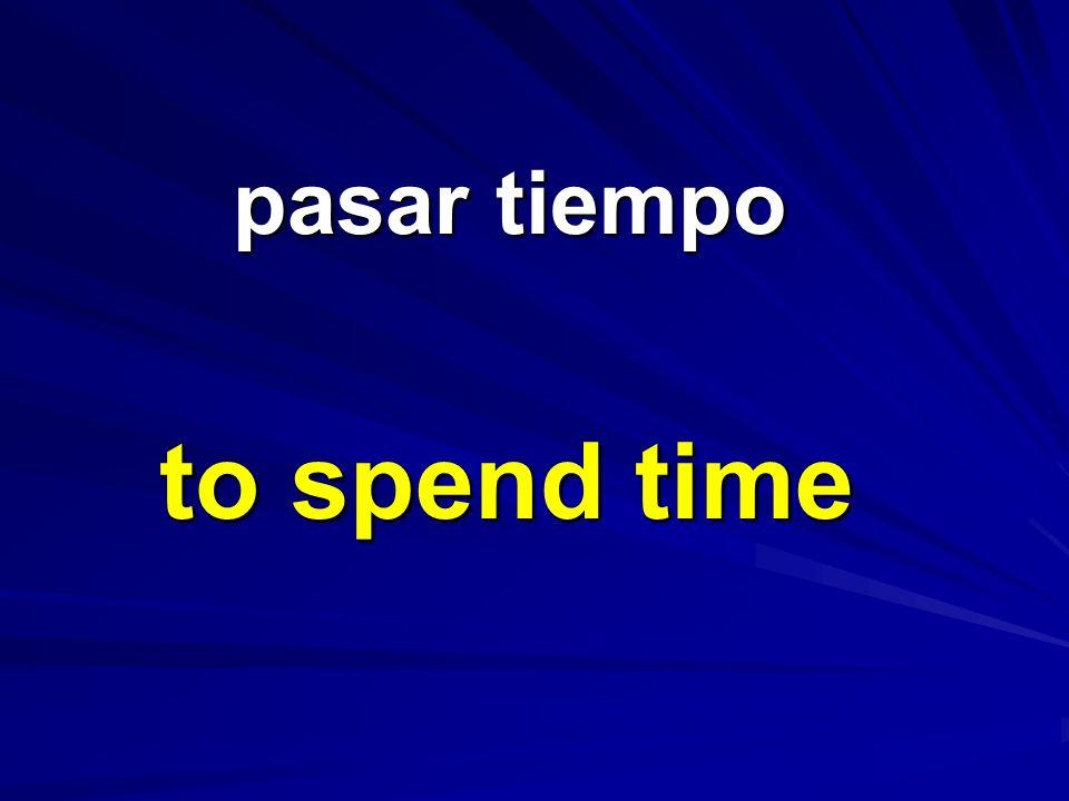 pasar tiempo pasar tiempo to spend time