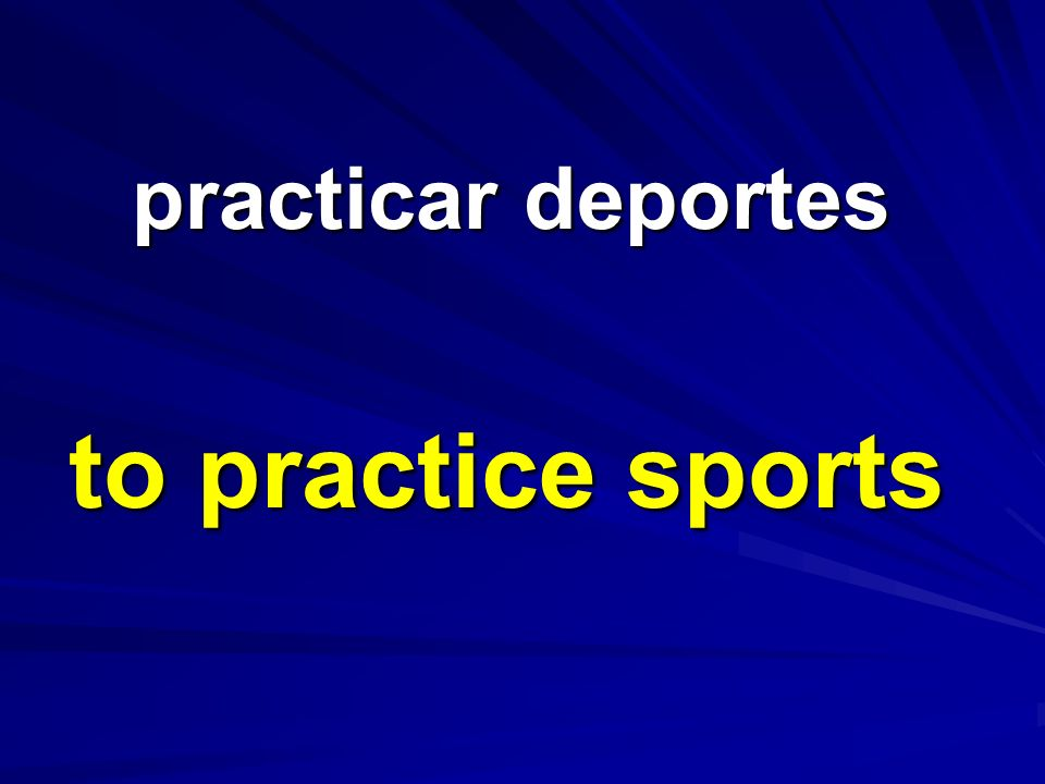 practicar deportes practicar deportes to practice sports