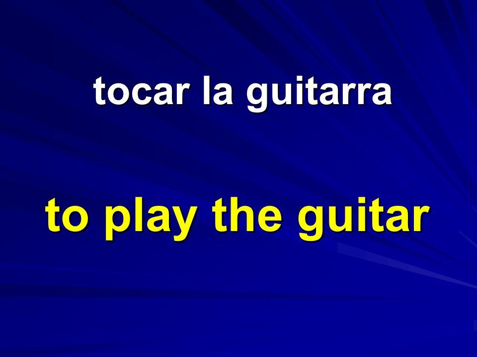 tocar la guitarra tocar la guitarra to play the guitar