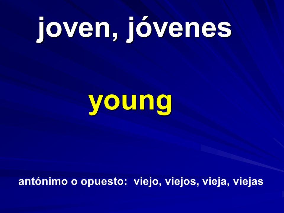 joven, jóvenes young antónimo o opuesto: viejo, viejos, vieja, viejas
