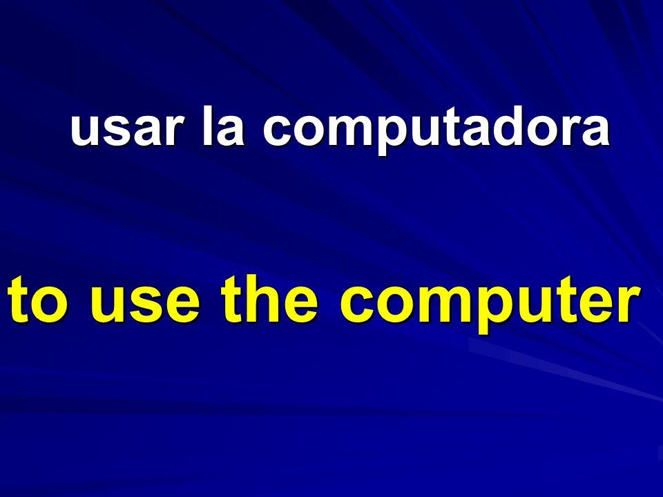 usar la computadora usar la computadora to use the computer