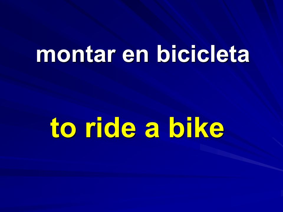 montar en bicicleta montar en bicicleta to ride a bike