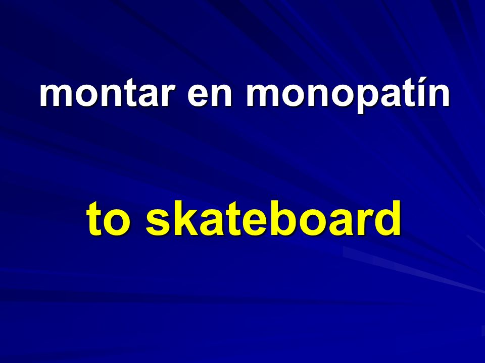montar en monopatín montar en monopatín to skateboard