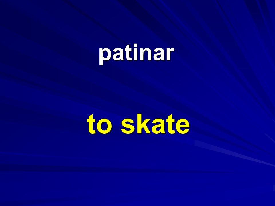 patinar patinar to skate