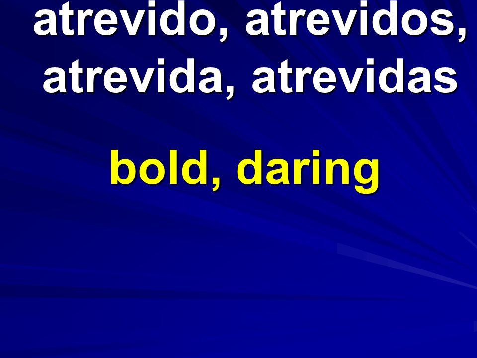 atrevido, atrevidos, atrevida, atrevidas bold, daring