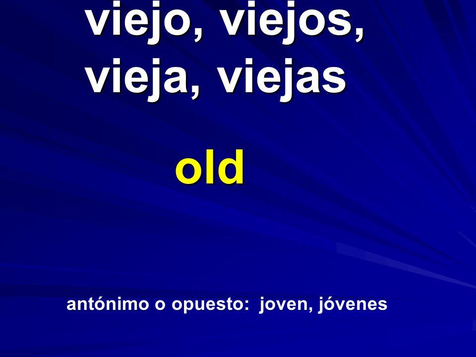 viejo, viejos, vieja, viejas viejo, viejos, vieja, viejas old antónimo o opuesto: joven, jóvenes