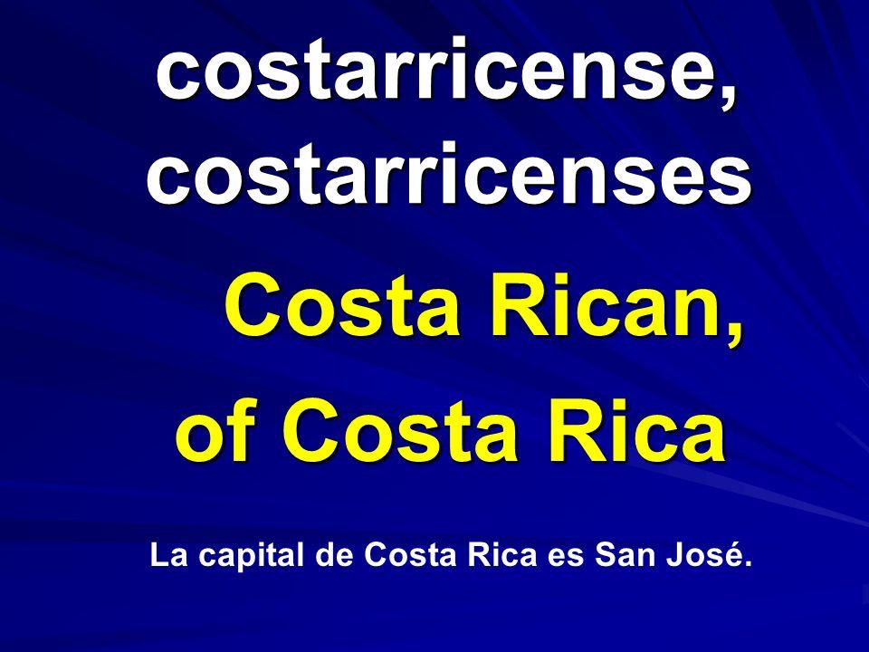 costarricense, costarricenses costarricense, costarricenses Costa Rican, of Costa Rica La capital de Costa Rica es San José.
