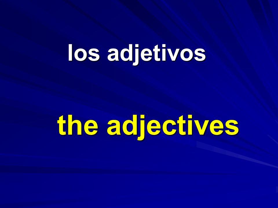 los adjetivos los adjetivos the adjectives