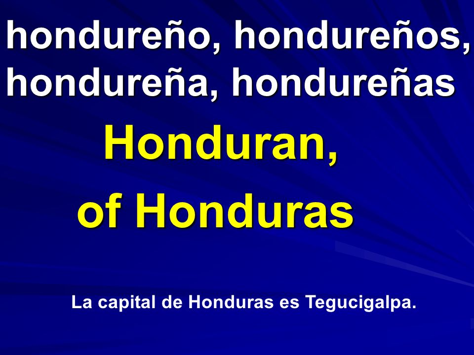 hondureño, hondureños, hondureña, hondureñas Honduran, of Honduras La capital de Honduras es Tegucigalpa.