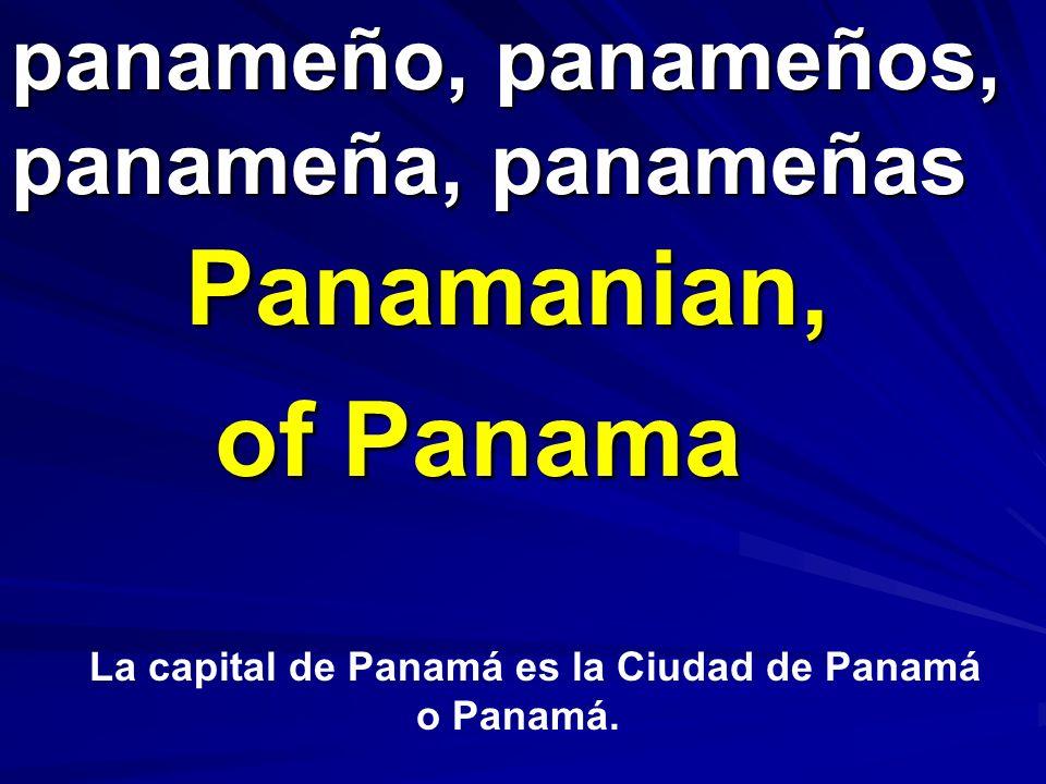 panameño, panameños, panameña, panameñas Panamanian, of Panama La capital de Panamá es la Ciudad de Panamá o Panamá.