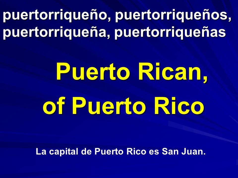 puertorriqueño, puertorriqueños, puertorriqueña, puertorriqueñas Puerto Rican, of Puerto Rico La capital de Puerto Rico es San Juan.