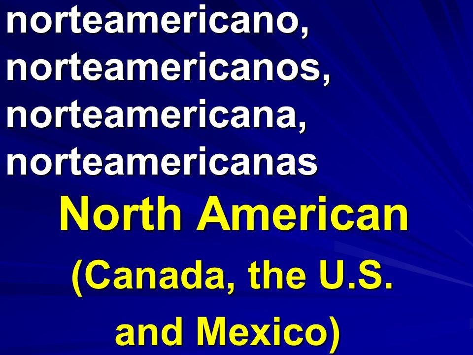 norteamericano, norteamericanos, norteamericana, norteamericanas North American (Canada, the U.S. and Mexico)