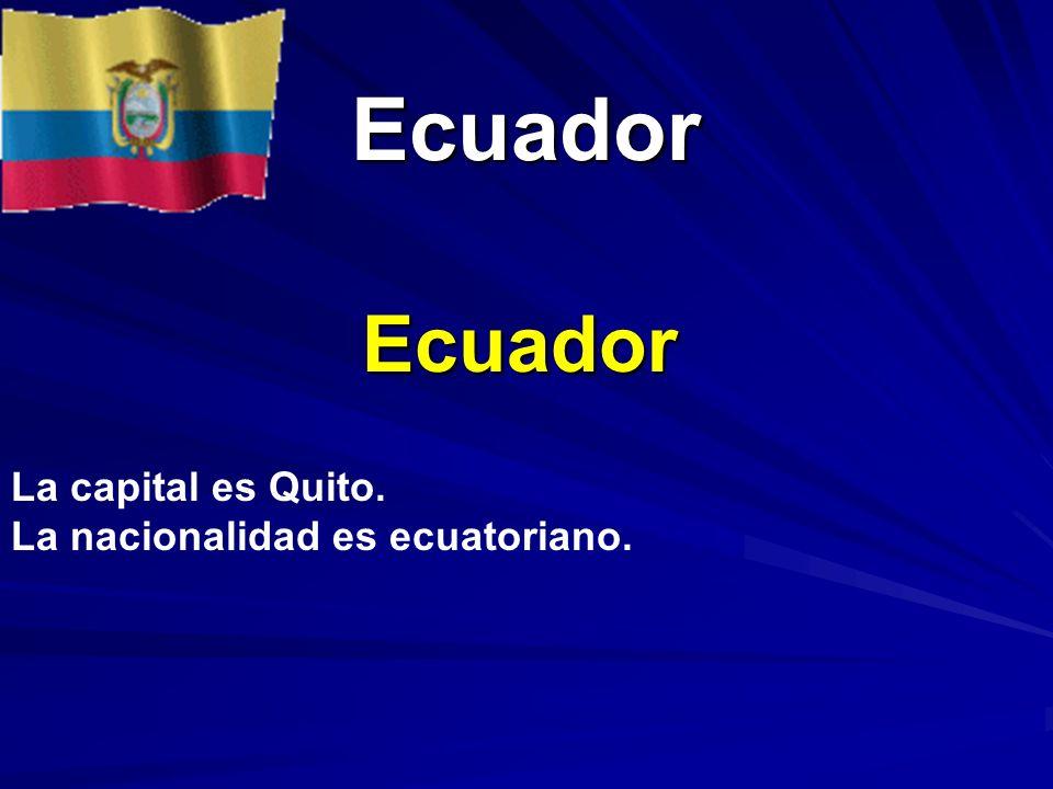 Ecuador Ecuador Ecuador La capital es Quito. La nacionalidad es ecuatoriano.