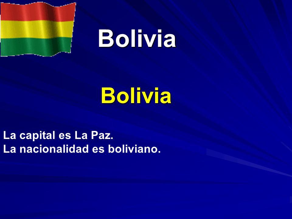 Bolivia Bolivia Bolivia La capital es La Paz. La nacionalidad es boliviano.