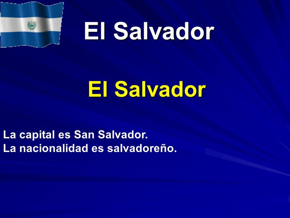 El Salvador El Salvador El Salvador La capital es San Salvador. La nacionalidad es salvadoreño.