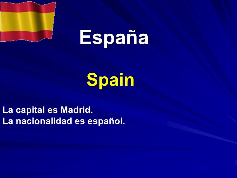 España España Spain La capital es Madrid. La nacionalidad es español.