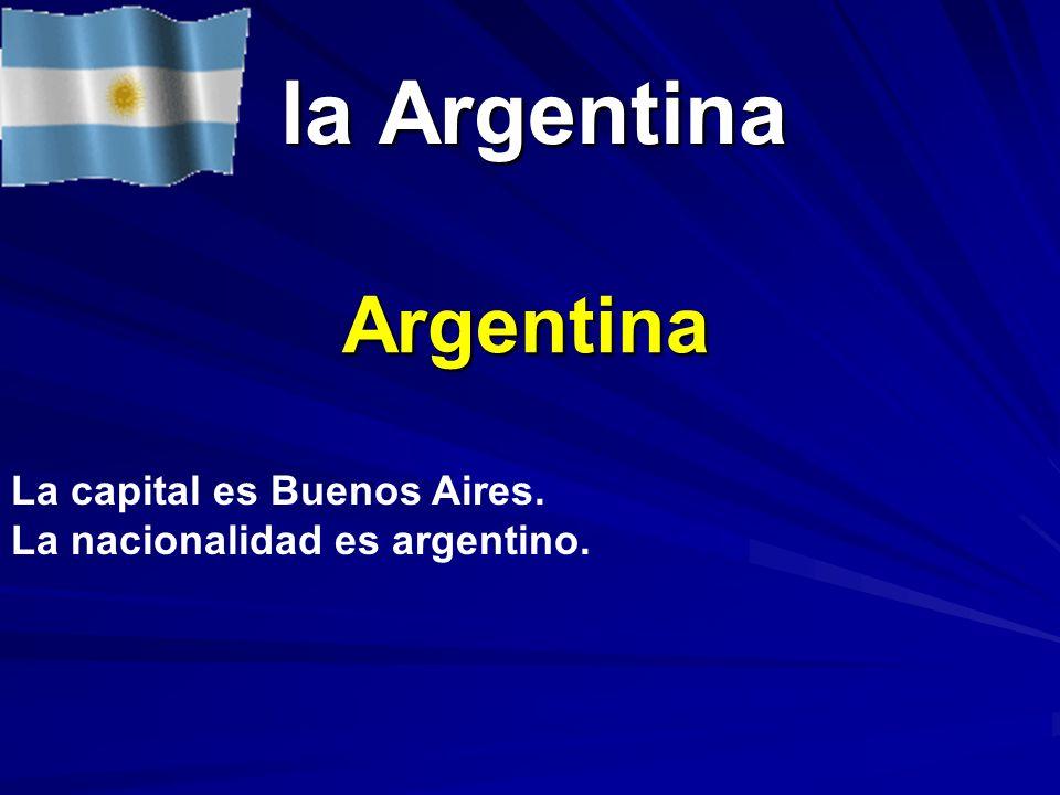 la Argentina la Argentina Argentina La capital es Buenos Aires. La nacionalidad es argentino.