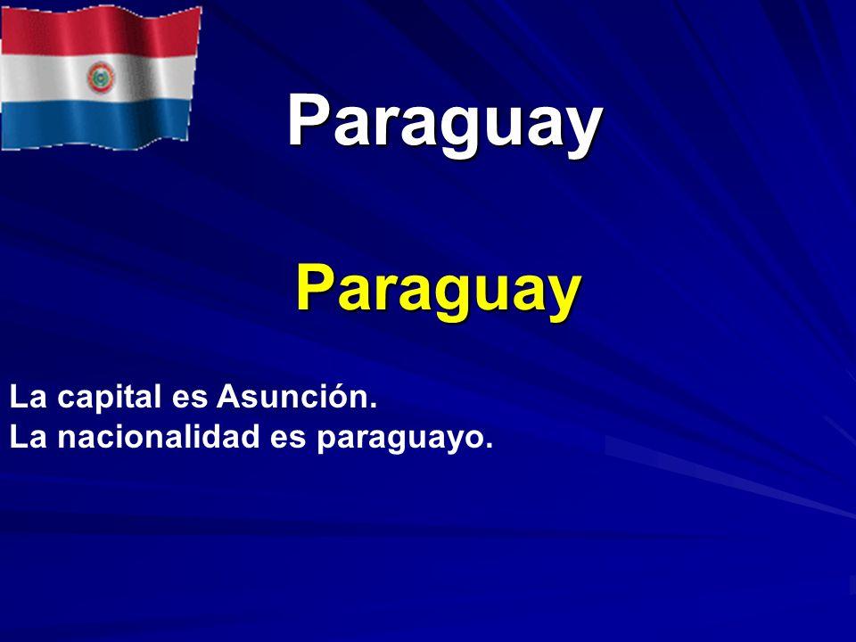 Paraguay Paraguay Paraguay La capital es Asunción. La nacionalidad es paraguayo.