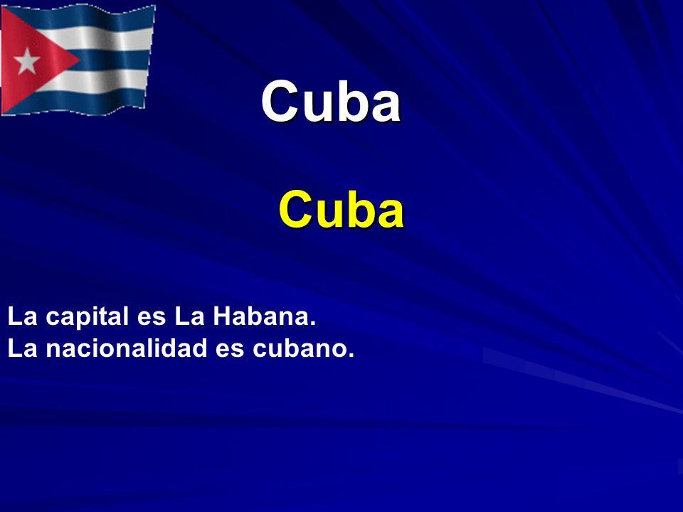 Cuba Cuba Cuba La capital es La Habana. La nacionalidad es cubano.
