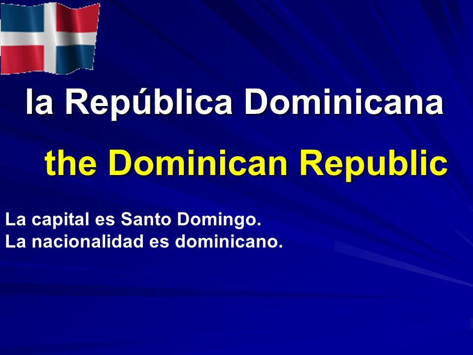 la República Dominicana la República Dominicana the Dominican Republic La capital es Santo Domingo. La nacionalidad es dominicano.