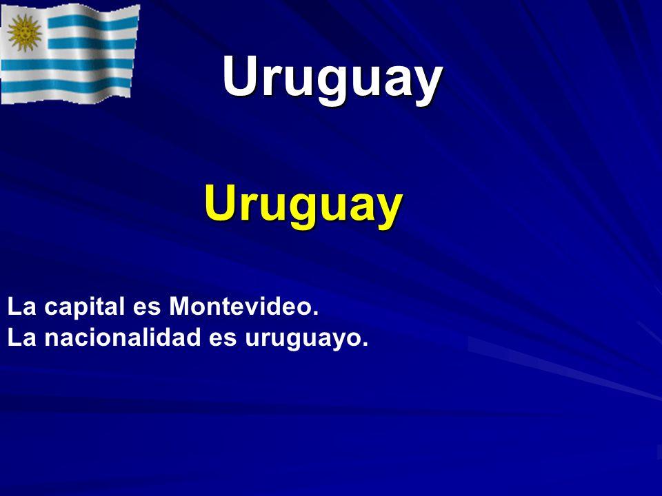 Uruguay Uruguay Uruguay La capital es Montevideo. La nacionalidad es uruguayo.