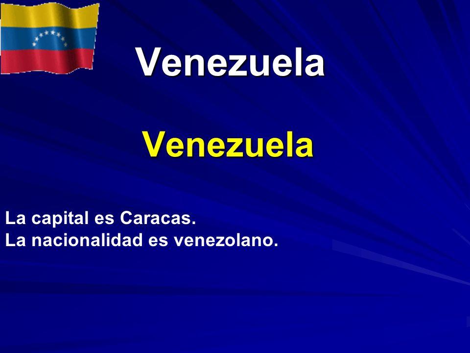 Venezuela Venezuela Venezuela La capital es Caracas. La nacionalidad es venezolano.