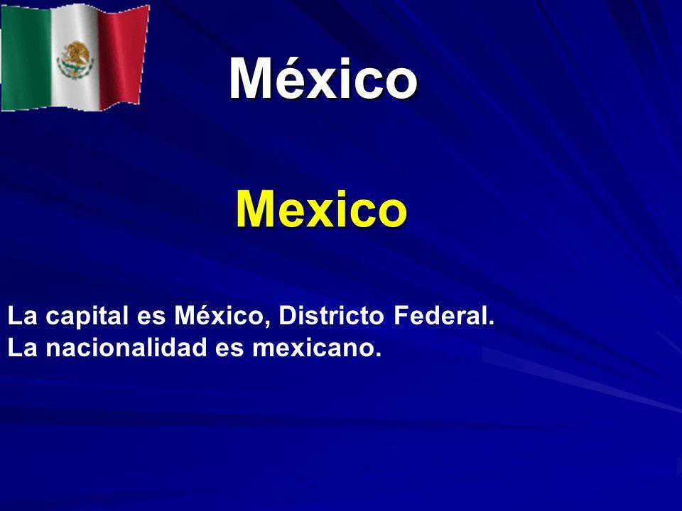 México México Mexico La capital es México, Districto Federal. La nacionalidad es mexicano.