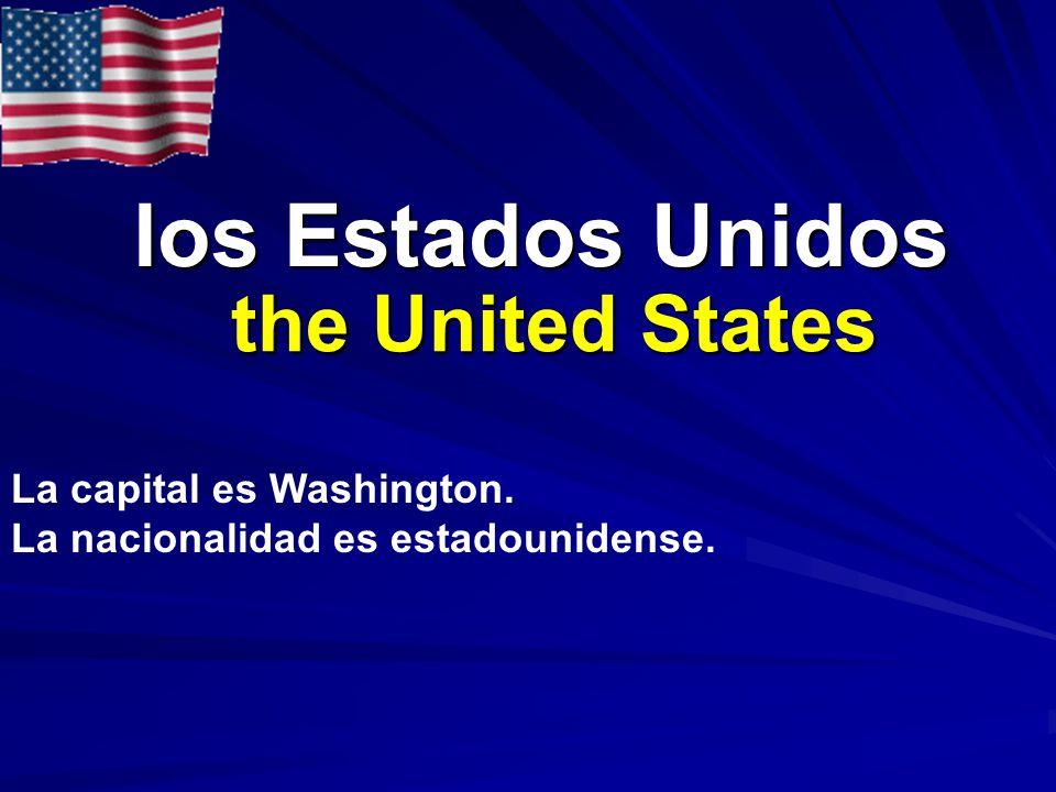 los Estados Unidos los Estados Unidos the United States La capital es Washington. La nacionalidad es estadounidense.