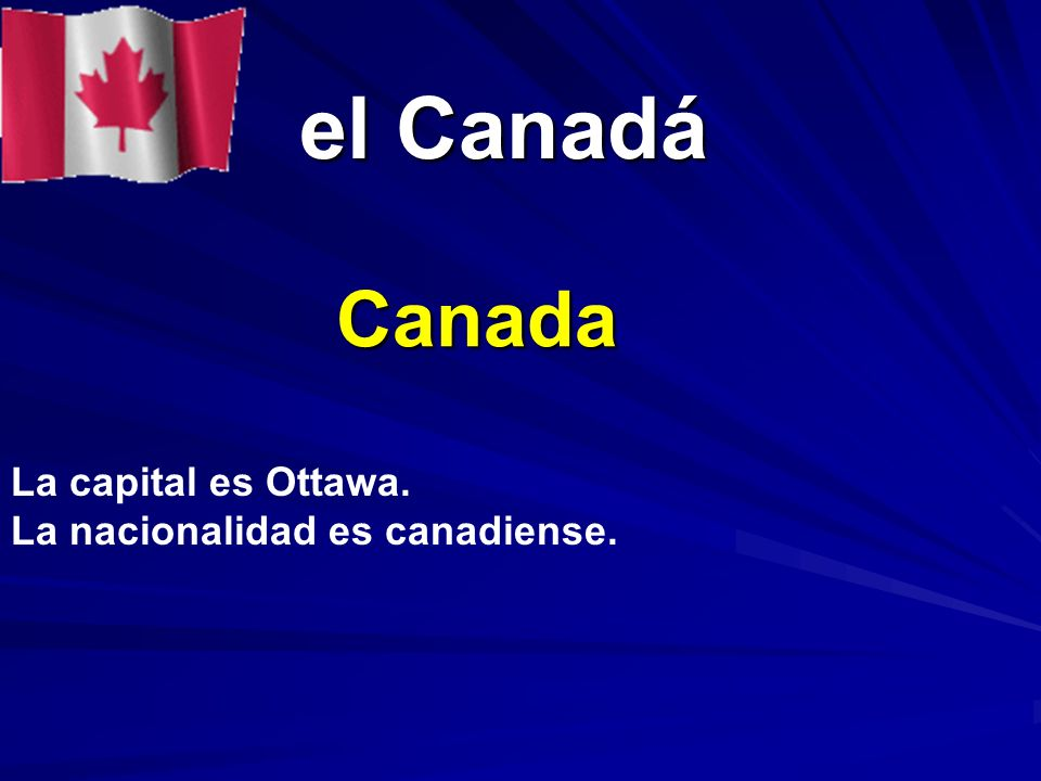 el Canadá el Canadá Canada La capital es Ottawa. La nacionalidad es canadiense.