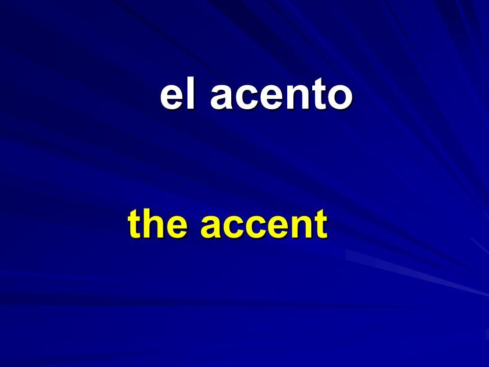 el acento el acento the accent