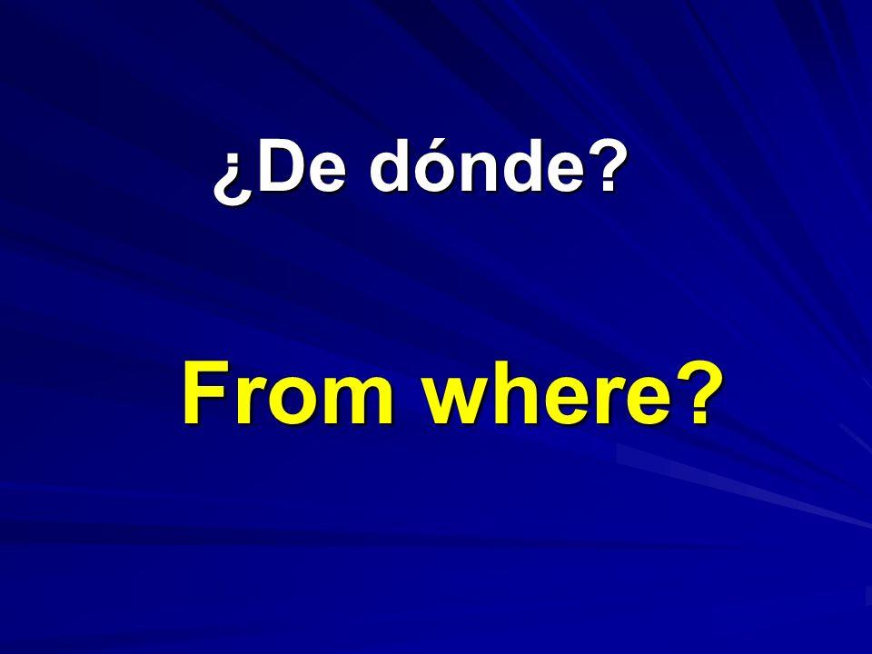 ¿De dónde? ¿De dónde? From where?