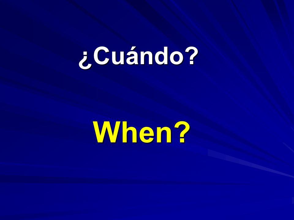 ¿Cuándo? ¿Cuándo? When?