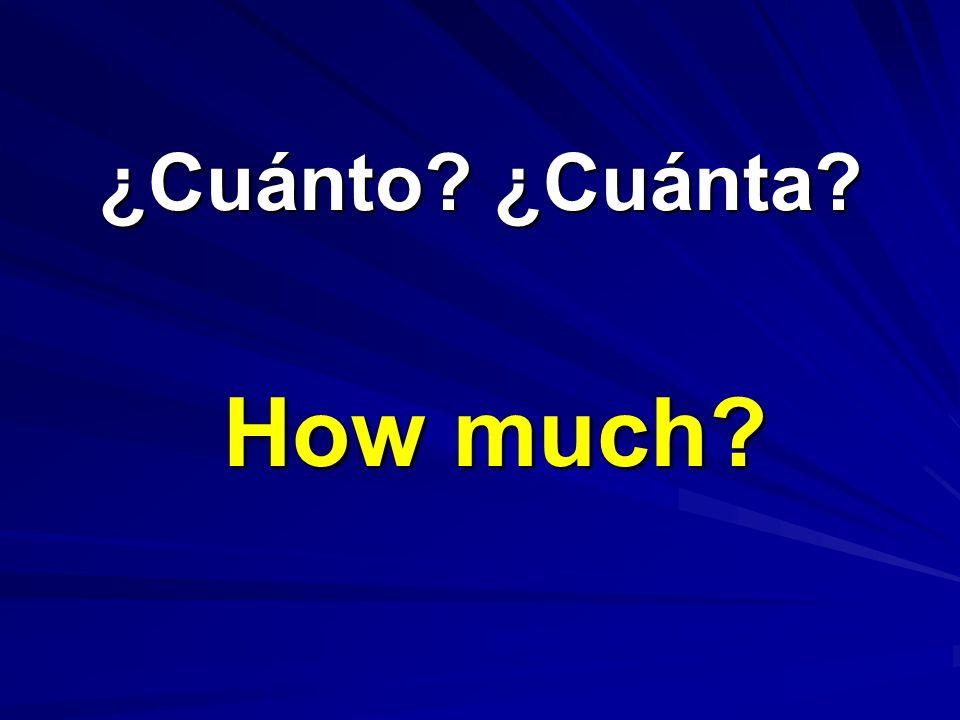 ¿Cuánto? ¿Cuánta? ¿Cuánto? ¿Cuánta? How much?