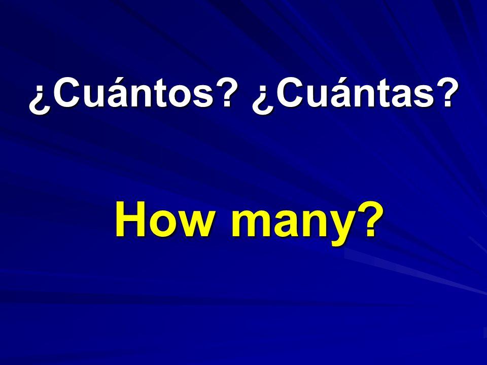 ¿Cuántos? ¿Cuántas? ¿Cuántos? ¿Cuántas? How many?