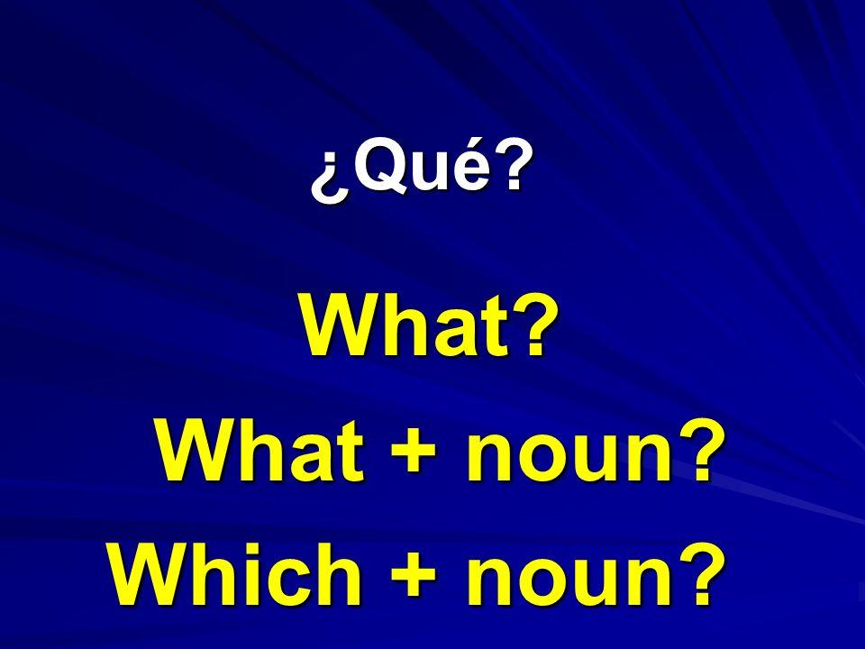 ¿Qué? ¿Qué? What? What + noun? Which + noun?