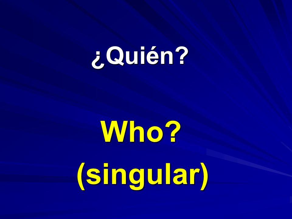 ¿Quién? ¿Quién? Who? (singular)