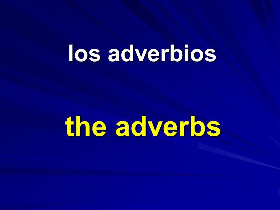 los adverbios los adverbios the adverbs