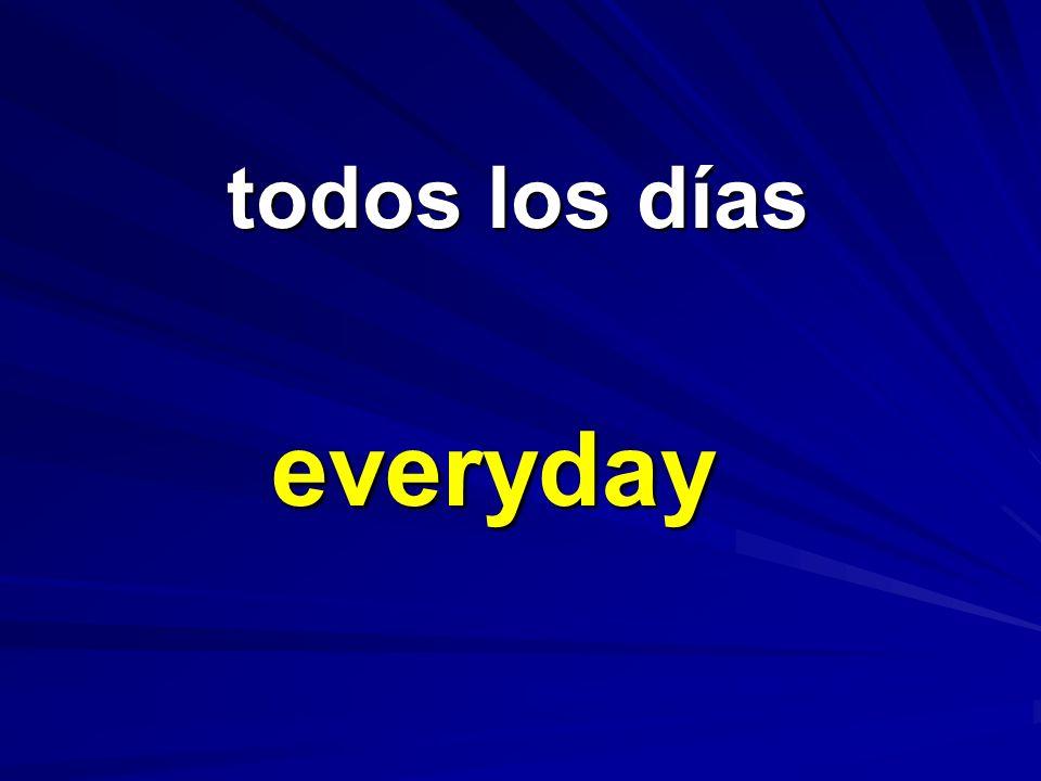 todos los días todos los días everyday