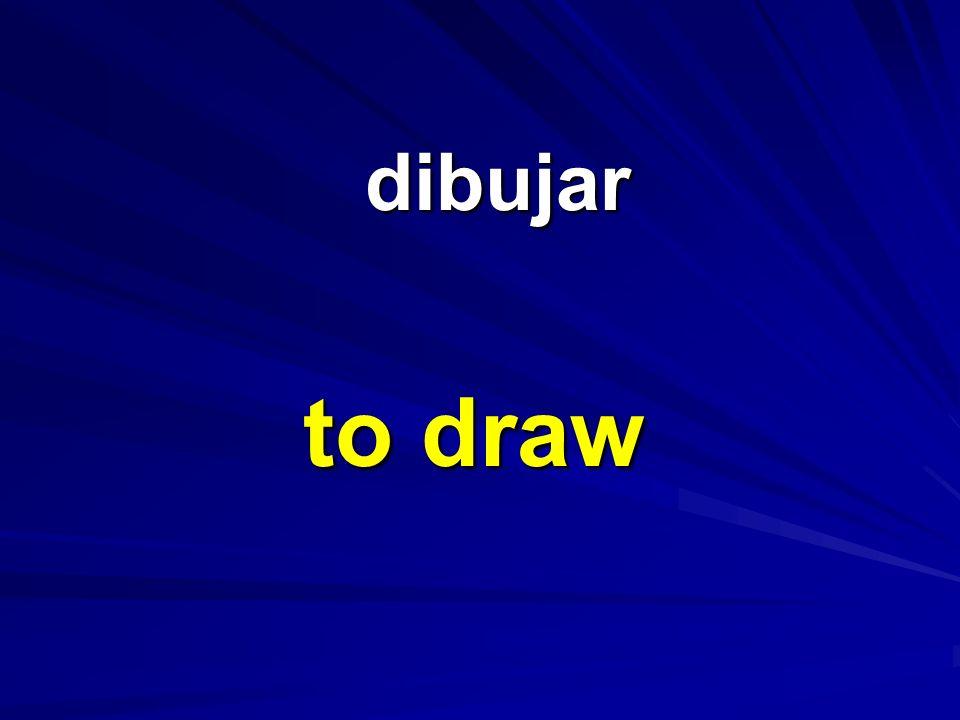 dibujar dibujar to draw