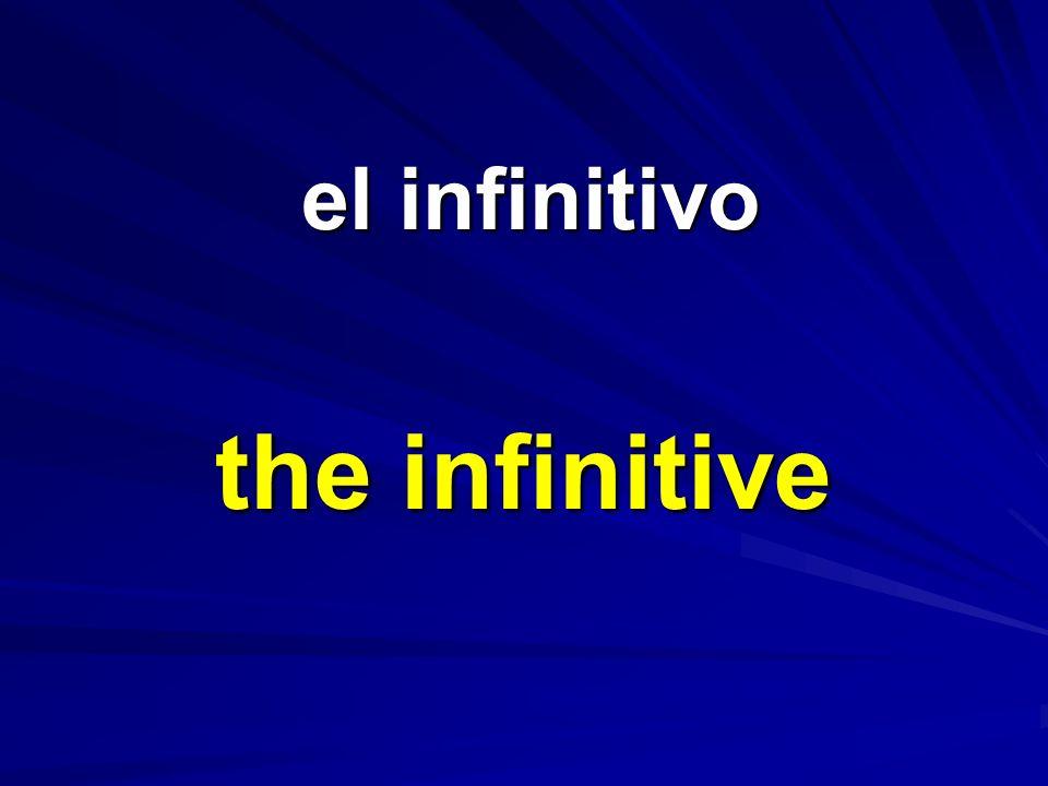 el infinitivo el infinitivo the infinitive