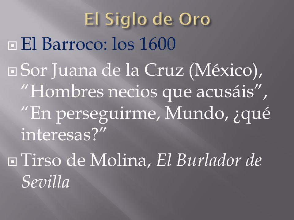 El Barroco: los 1600 Sor Juana de la Cruz (México), Hombres necios que acusáis, En perseguirme, Mundo, ¿qué interesas? Tirso de Molina, El Burlador de