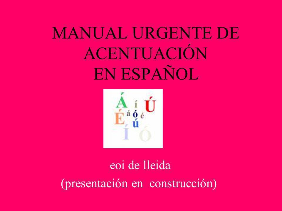 MANUAL URGENTE DE ACENTUACIÓN EN ESPAÑOL eoi de lleida (presentación en construcción)
