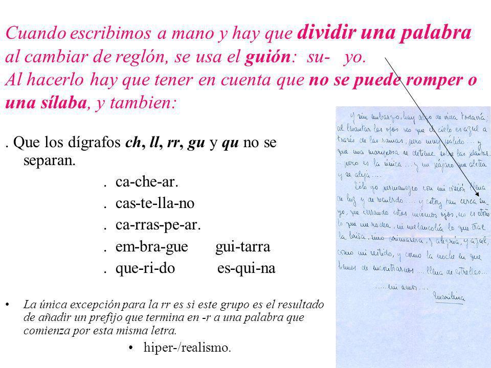 Cuando escribimos a mano y hay que dividir una palabra al cambiar de reglón, se usa el guión: su- yo.