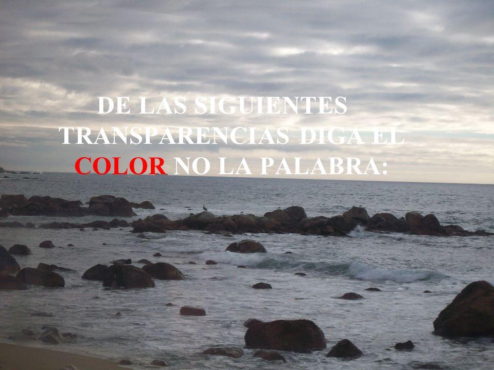 DE LAS SIGUIENTES TRANSPARENCIAS DIGA EL COLOR NO LA PALABRA: