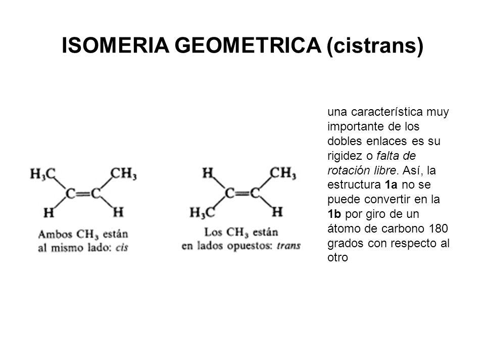 ISOMERIA GEOMETRICA (cistrans) una característica muy importante de los dobles enlaces es su rigidez o falta de rotación libre. Así, la estructura 1a