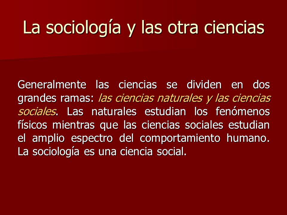 La sociología y las otra ciencias Generalmente las ciencias se dividen en dos grandes ramas: las ciencias naturales y las ciencias sociales. Las natur