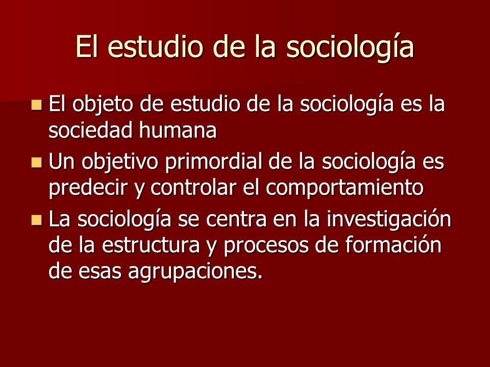 El estudio de la sociología El objeto de estudio de la sociología es la sociedad humana El objeto de estudio de la sociología es la sociedad humana Un