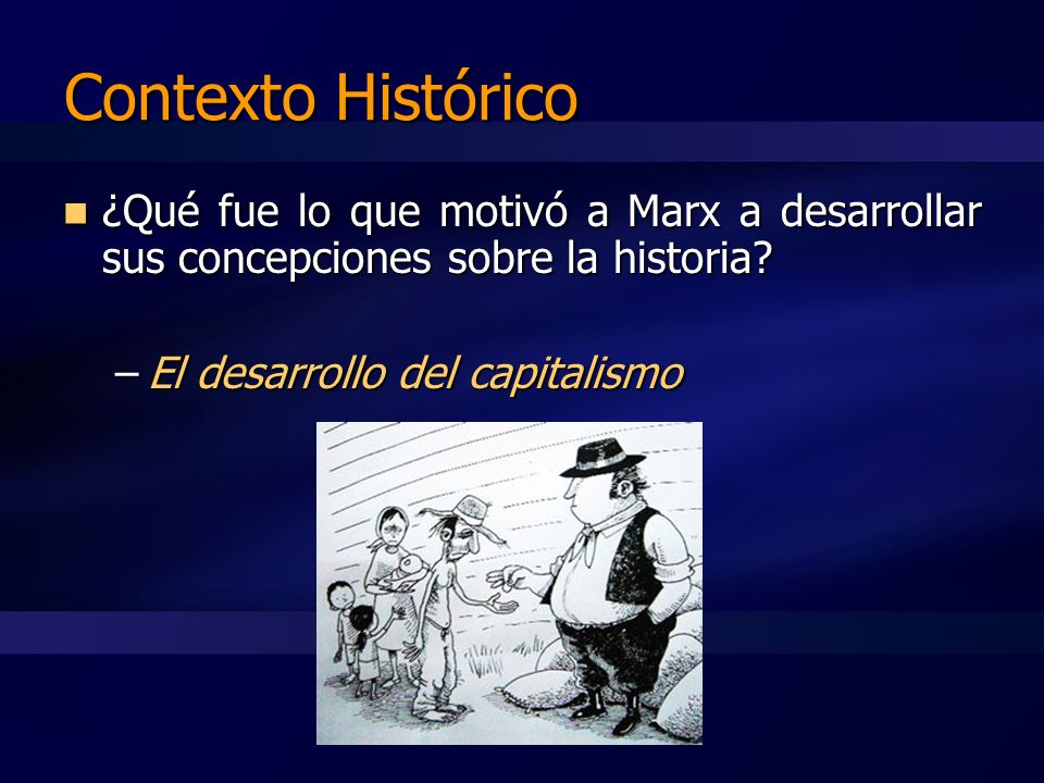 Contexto Histórico Marx sólo publicó en vida el primer Libro de El Capital en 1867.